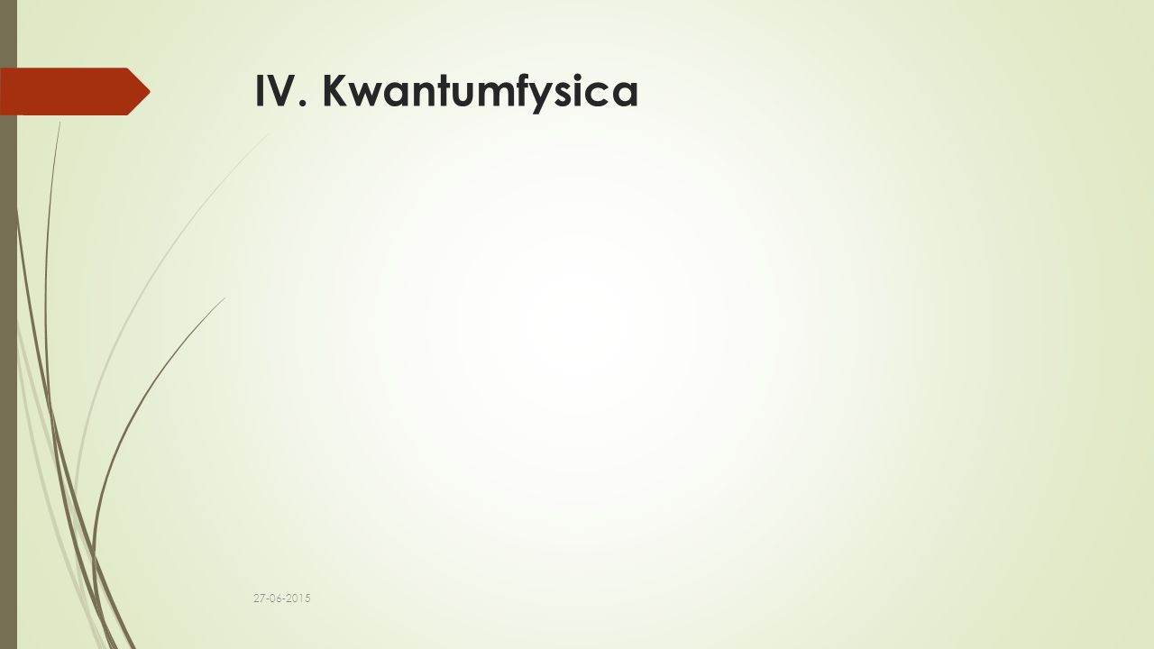 IV. Kwantumfysica 27-06-2015