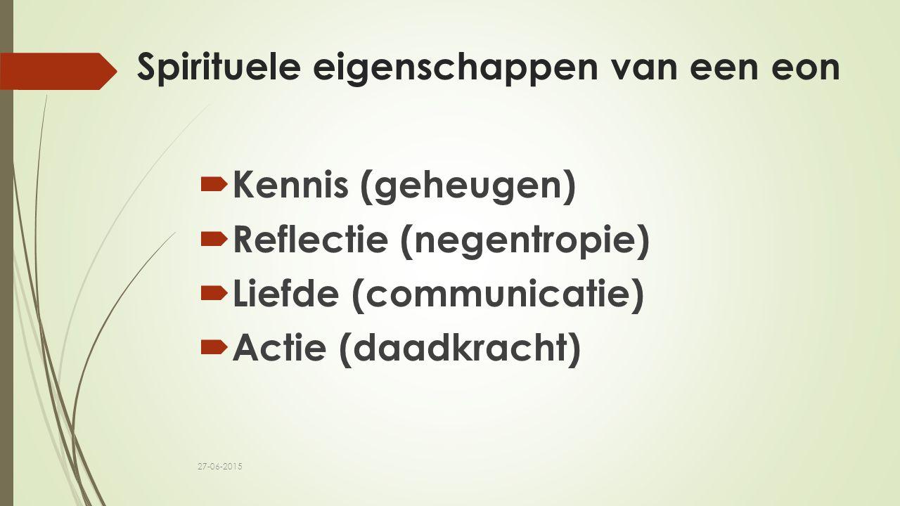 Spirituele eigenschappen van een eon  Kennis (geheugen)  Reflectie (negentropie)  Liefde (communicatie)  Actie (daadkracht) 27-06-2015