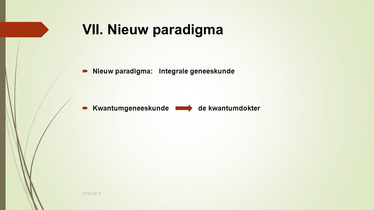 VII. Nieuw paradigma  Nieuw paradigma: Integrale geneeskunde  Kwantumgeneeskunde de kwantumdokter 27-06-2015
