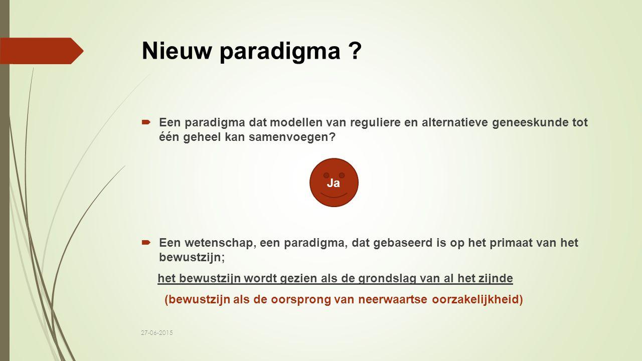 Nieuw paradigma ?  Een paradigma dat modellen van reguliere en alternatieve geneeskunde tot één geheel kan samenvoegen? Ja  Een wetenschap, een para