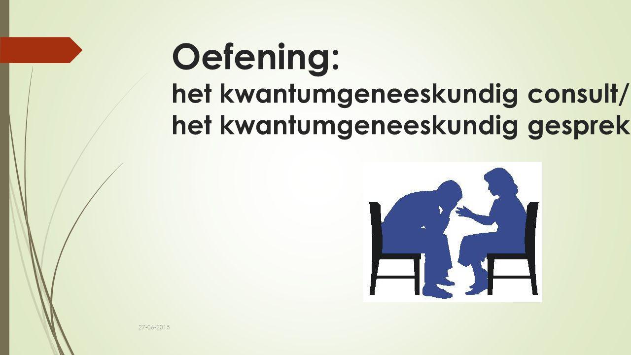 Oefening: het kwantumgeneeskundig consult/ het kwantumgeneeskundig gesprek 27-06-2015