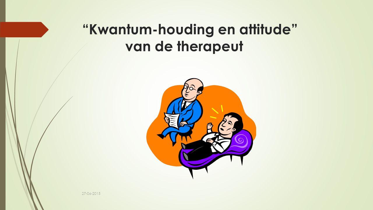 """""""Kwantum-houding en attitude"""" van de therapeut 27-06-2015"""