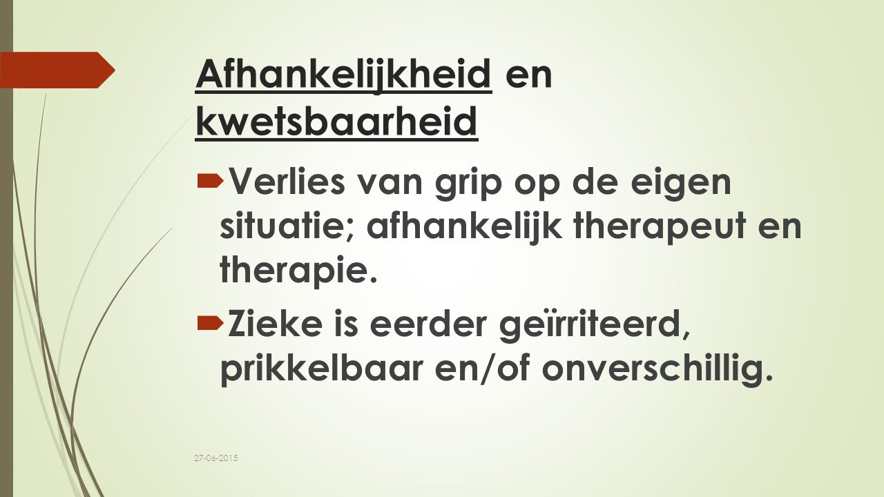 Afhankelijkheid en kwetsbaarheid  Verlies van grip op de eigen situatie; afhankelijk therapeut en therapie.