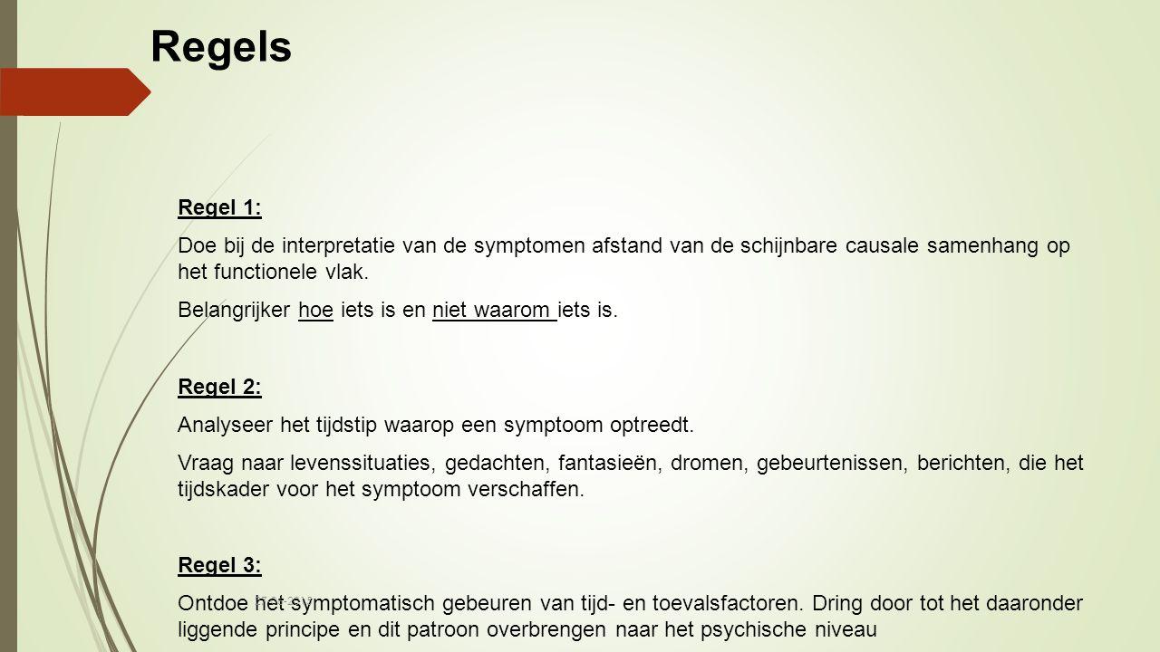 Regels Regel 1: Doe bij de interpretatie van de symptomen afstand van de schijnbare causale samenhang op het functionele vlak.