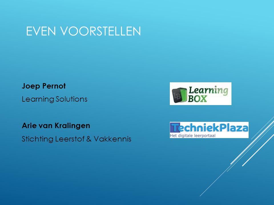 Joep Pernot Learning Solutions Arie van Kralingen Stichting Leerstof & Vakkennis EVEN VOORSTELLEN