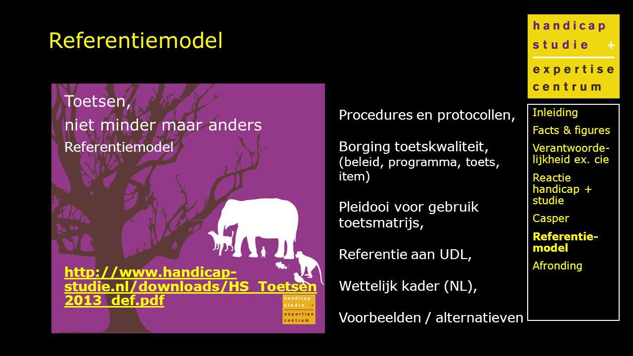 Klik om de stijl te bewerken Referentiemodel Toetsen, niet minder maar anders Referentiemodel http://www.handicap- studie.nl/downloads/HS_Toetsen 2013_def.pdf Inleiding Facts & figures Verantwoorde- lijkheid ex.