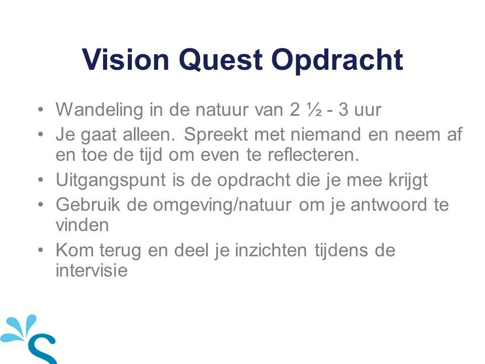 Vision Quest Opdracht Wandeling in de natuur van 2 ½ - 3 uur Je gaat alleen. Spreekt met niemand en neem af en toe de tijd om even te reflecteren. Uit