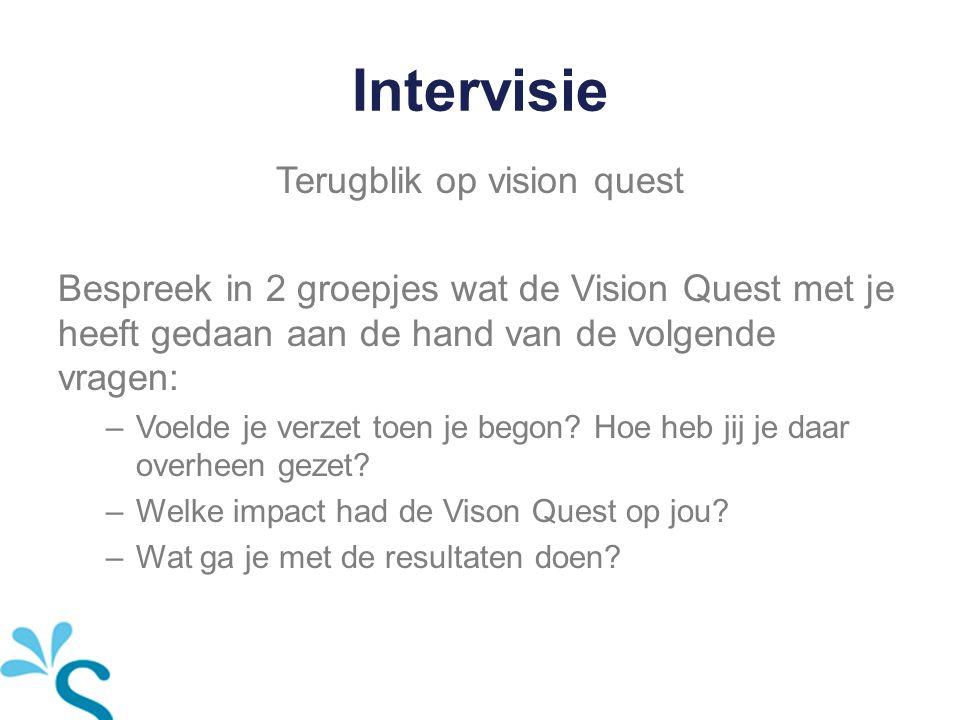 Intervisie Terugblik op vision quest Bespreek in 2 groepjes wat de Vision Quest met je heeft gedaan aan de hand van de volgende vragen: –Voelde je ver