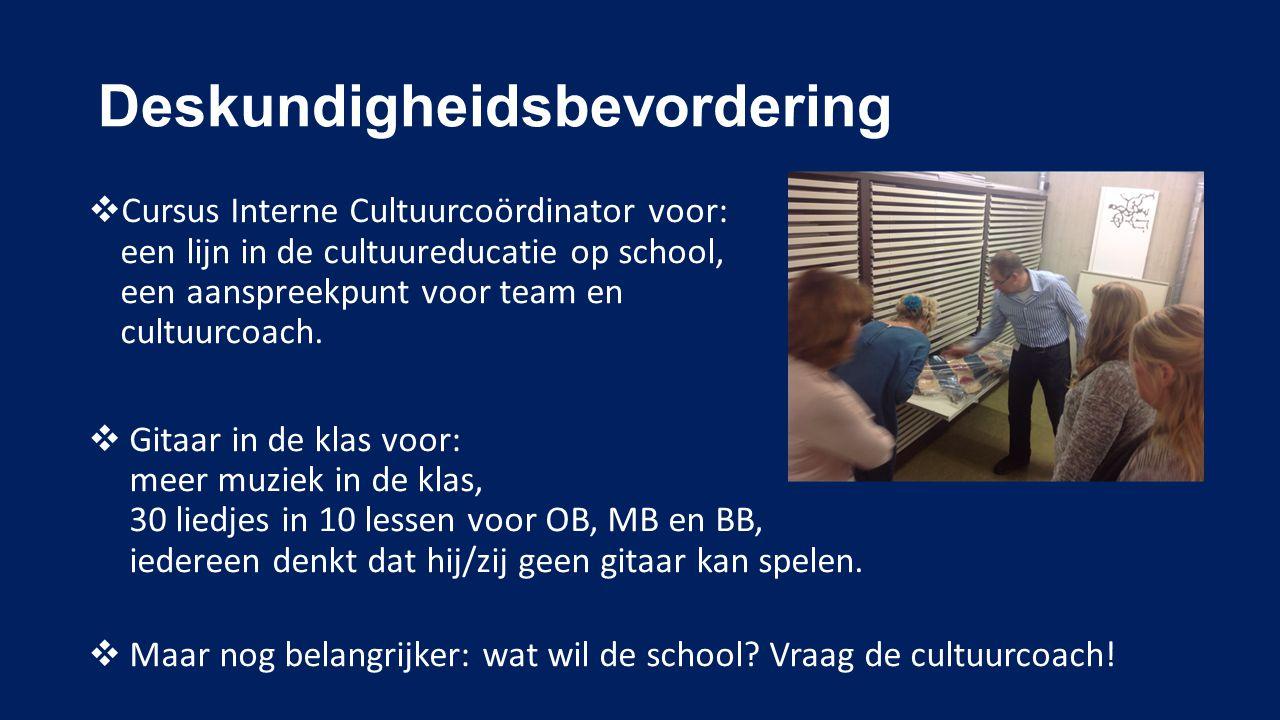 Deskundigheidsbevordering  Cursus Interne Cultuurcoördinator voor: een lijn in de cultuureducatie op school, een aanspreekpunt voor team en cultuurcoach.