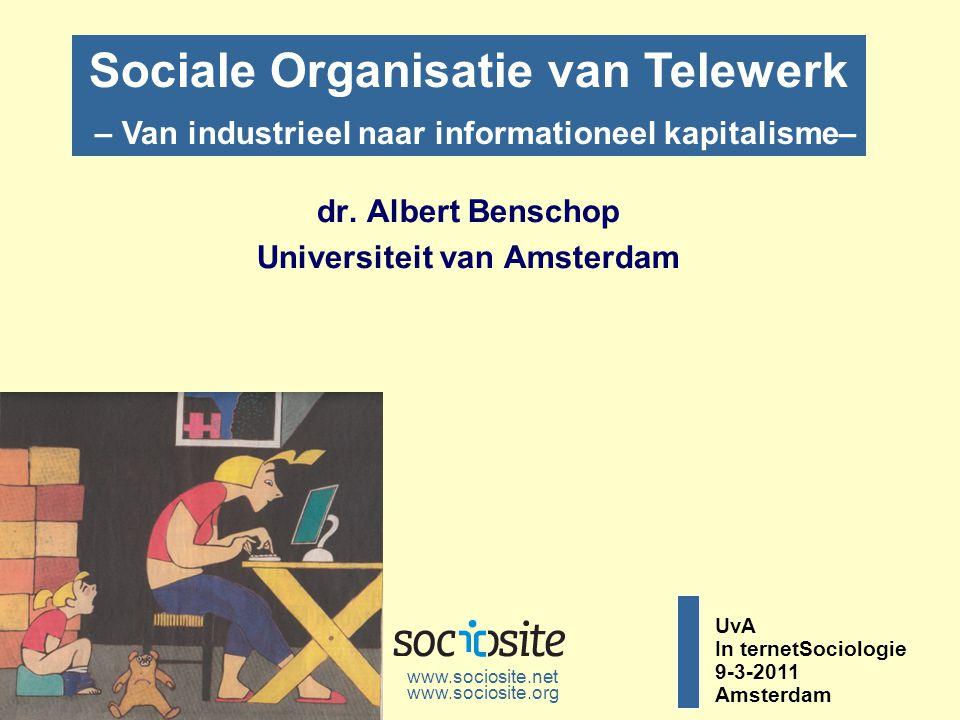 dr. Albert Benschop Universiteit van Amsterdam www.sociosite.net Sociale Organisatie van Telewerk – Van industrieel naar informationeel kapitalisme– U