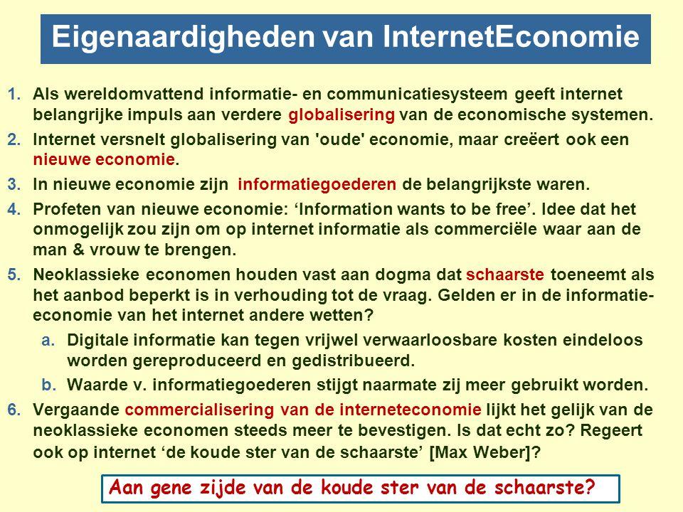 Eigenaardigheden van InternetEconomie 1.Als wereldomvattend informatie- en communicatiesysteem geeft internet belangrijke impuls aan verdere globalisering van de economische systemen.