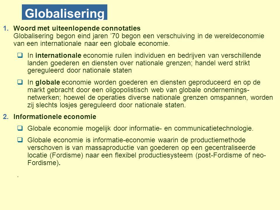 Globalisering 1.Woord met uiteenlopende connotaties Globalisering begon eind jaren '70 begon een verschuiving in de wereldeconomie van een internationale naar een globale economie.