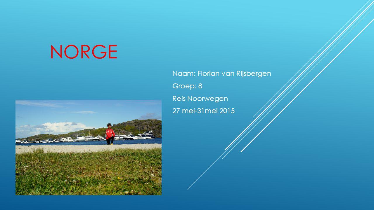NORGE Naam: Florian van Rijsbergen Groep: 8 Reis Noorwegen 27 mei-31mei 2015
