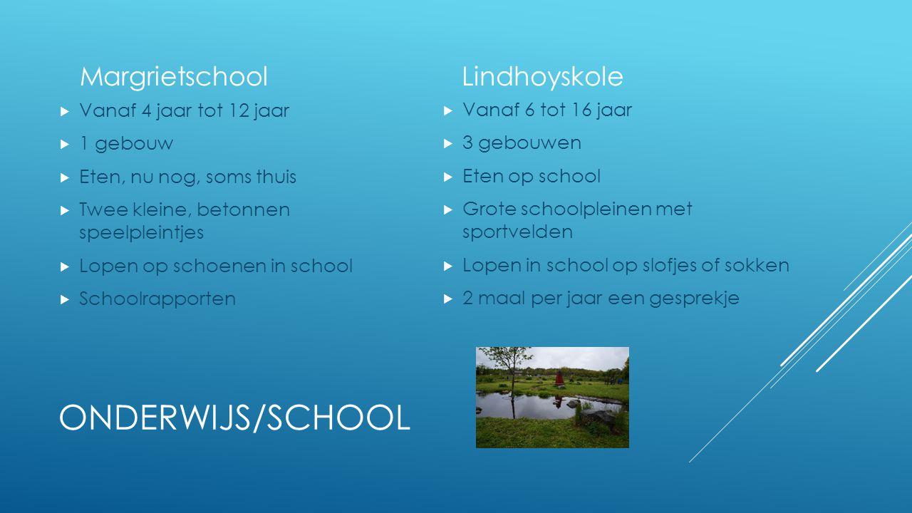 ONDERWIJS/SCHOOL Margrietschool  Vanaf 4 jaar tot 12 jaar  1 gebouw  Eten, nu nog, soms thuis  Twee kleine, betonnen speelpleintjes  Lopen op sch