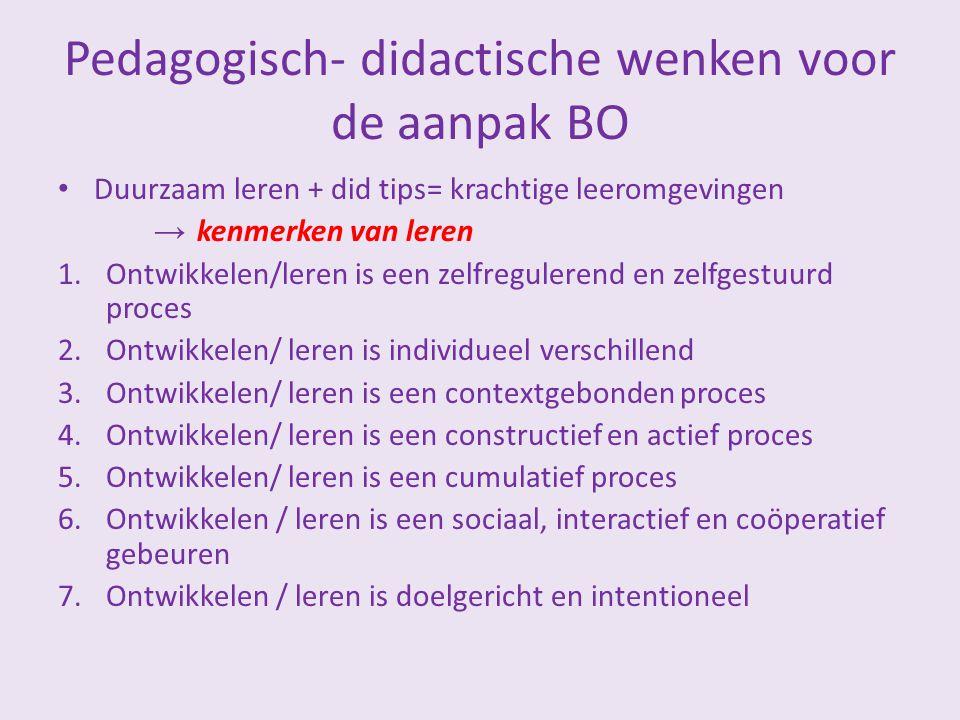 Pedagogisch- didactische wenken voor de aanpak BO Duurzaam leren + did tips= krachtige leeromgevingen → kenmerken van leren 1.Ontwikkelen/leren is een