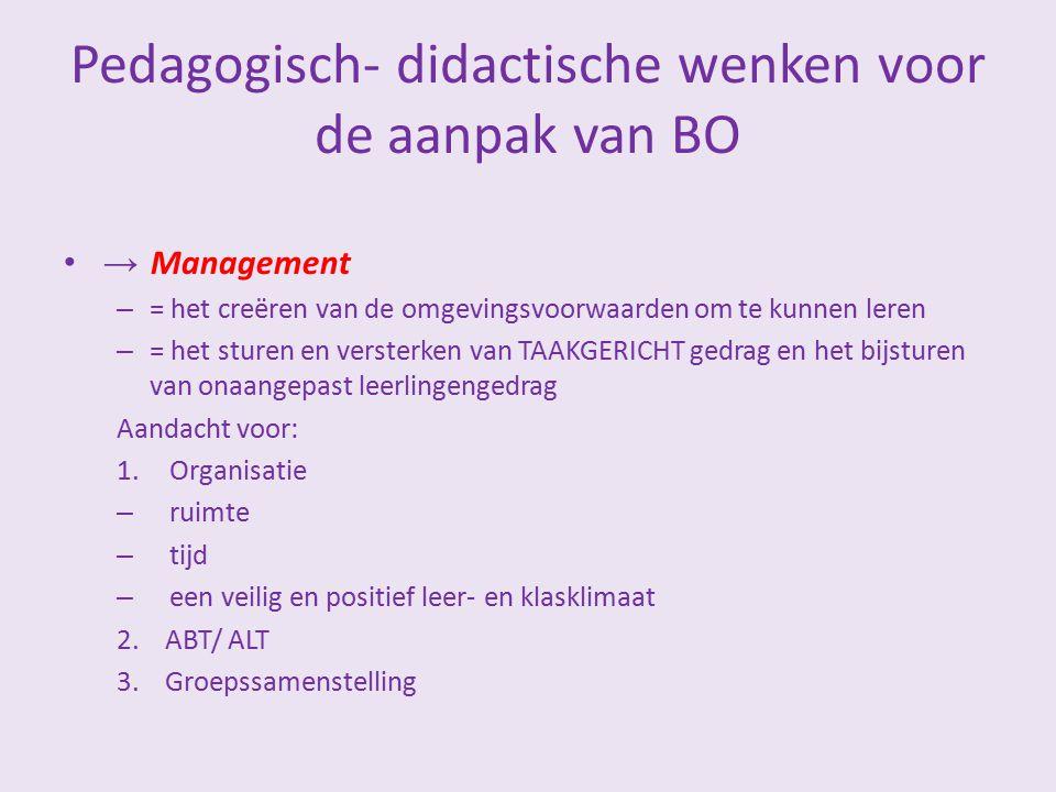 Pedagogisch- didactische wenken voor de aanpak van BO → Management – = het creëren van de omgevingsvoorwaarden om te kunnen leren – = het sturen en ve