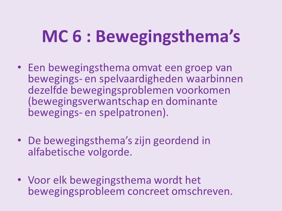 MC 6 : Bewegingsthema's Een bewegingsthema omvat een groep van bewegings- en spelvaardigheden waarbinnen dezelfde bewegingsproblemen voorkomen (bewegi