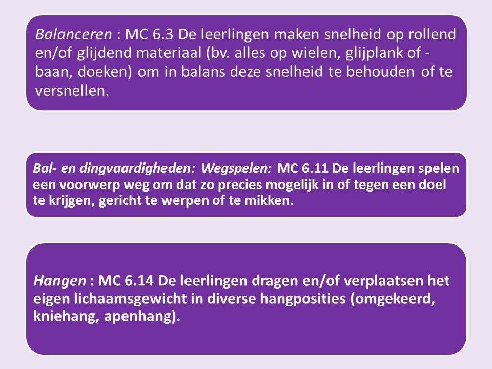 Balanceren : MC 6.3 De leerlingen maken snelheid op rollend en/of glijdend materiaal (bv. alles op wielen, glijplank of - baan, doeken) om in balans d