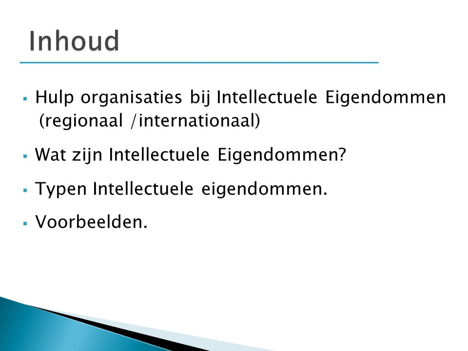  Hulp organisaties bij Intellectuele Eigendommen (regionaal /internationaal)  Wat zijn Intellectuele Eigendommen.
