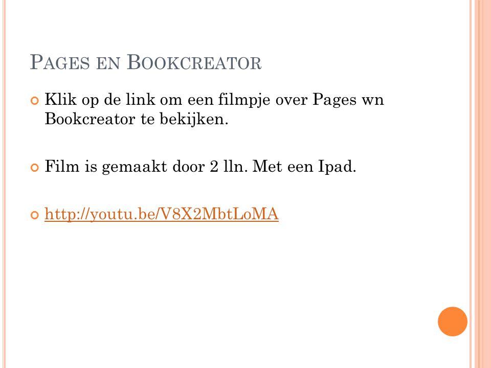 P AGES EN B OOKCREATOR Klik op de link om een filmpje over Pages wn Bookcreator te bekijken.