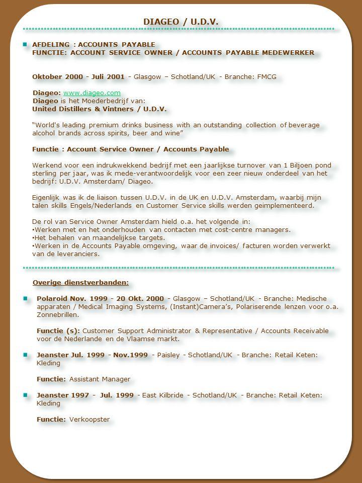 DIAGEO / U.D.V. AFDELING : ACCOUNTS PAYABLE FUNCTIE: ACCOUNT SERVICE OWNER / ACCOUNTS PAYABLE MEDEWERKER Oktober 2000 - Juli 2001 - Glasgow – Schotlan