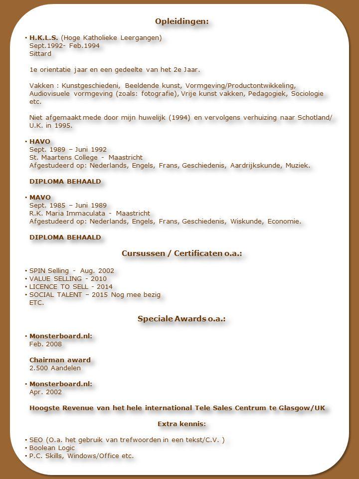 Opleidingen: H.K.L.S. (Hoge Katholieke Leergangen) Sept.1992- Feb.1994 Sittard 1e orientatie jaar en een gedeelte van het 2e Jaar. Vakken : Kunstgesch