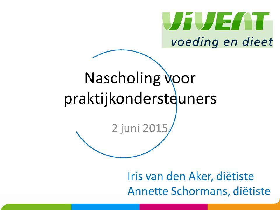 Nascholing voor praktijkondersteuners 2 juni 2015 Iris van den Aker, diëtiste Annette Schormans, diëtiste
