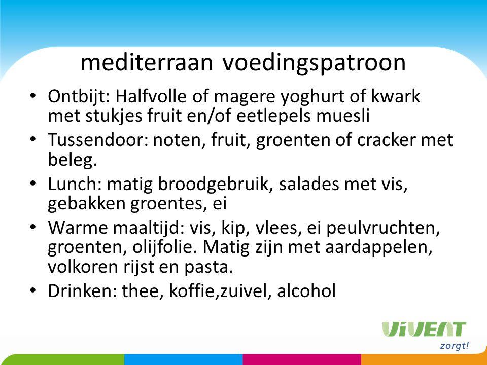 mediterraan voedingspatroon Ontbijt: Halfvolle of magere yoghurt of kwark met stukjes fruit en/of eetlepels muesli Tussendoor: noten, fruit, groenten