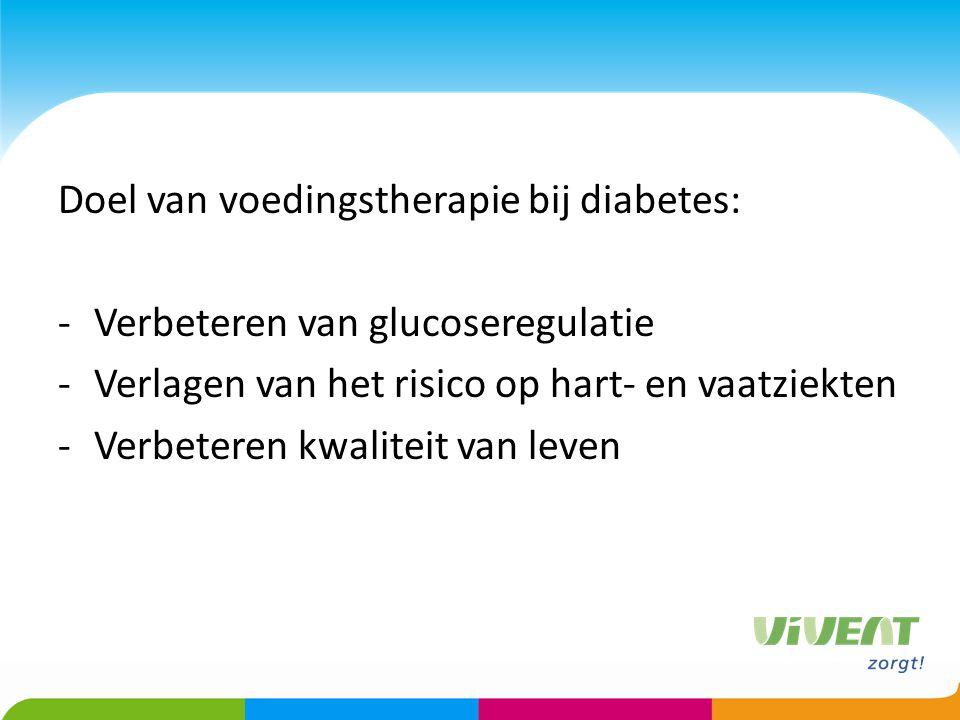 Doel van voedingstherapie bij diabetes: -Verbeteren van glucoseregulatie -Verlagen van het risico op hart- en vaatziekten -Verbeteren kwaliteit van le