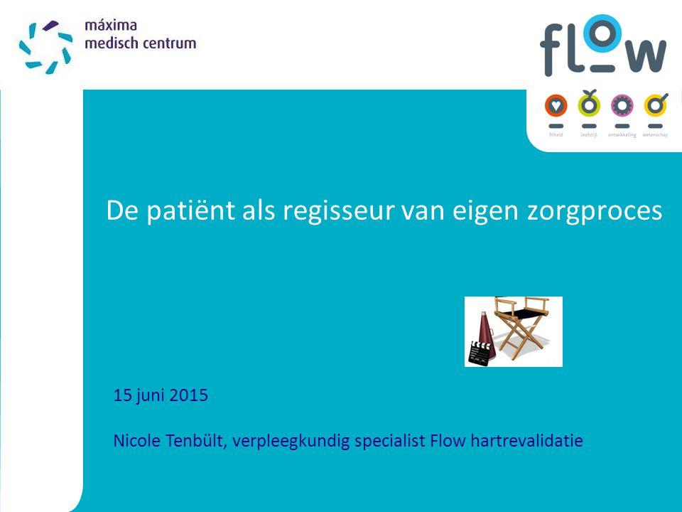 15 juni 2015 Nicole Tenbült, verpleegkundig specialist Flow hartrevalidatie De patiënt als regisseur van eigen zorgproces