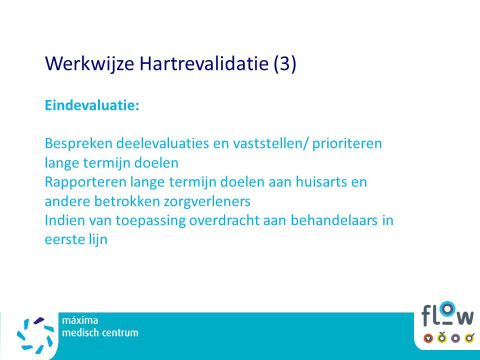 Werkwijze Hartrevalidatie (3) Eindevaluatie: Bespreken deelevaluaties en vaststellen/ prioriteren lange termijn doelen Rapporteren lange termijn doele