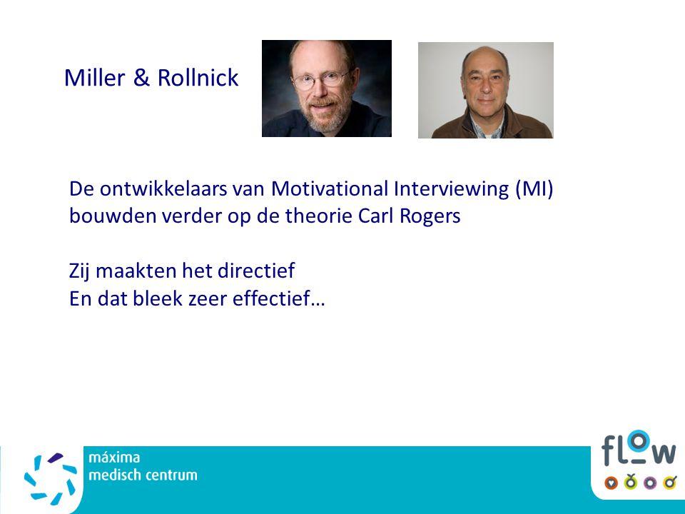 Miller & Rollnick De ontwikkelaars van Motivational Interviewing (MI) bouwden verder op de theorie Carl Rogers Zij maakten het directief En dat bleek