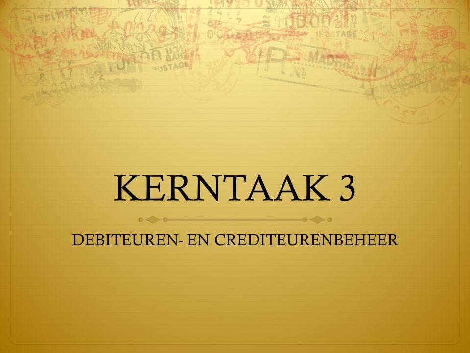 KERNTAAK 3 DEBITEUREN- EN CREDITEURENBEHEER