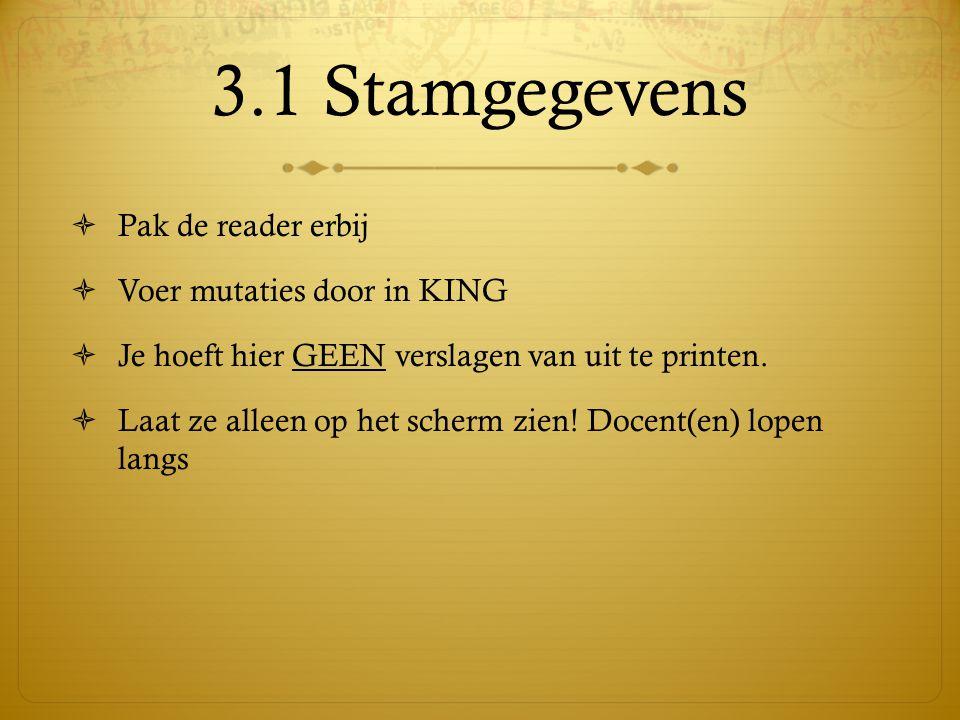 3.1 Stamgegevens  Pak de reader erbij  Voer mutaties door in KING  Je hoeft hier GEEN verslagen van uit te printen.