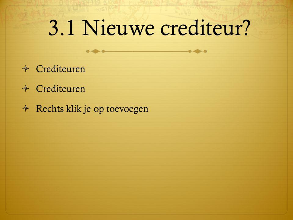 3.1 Nieuwe crediteur?  Crediteuren  Rechts klik je op toevoegen