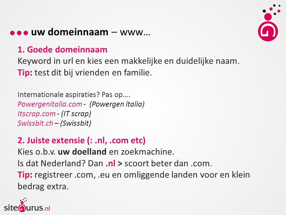 1.Goede domeinnaam Keyword in url en kies een makkelijke en duidelijke naam.