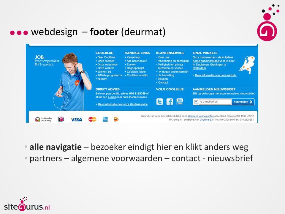 webdesign – footer (deurmat) alle navigatie – bezoeker eindigt hier en klikt anders weg partners – algemene voorwaarden – contact - nieuwsbrief