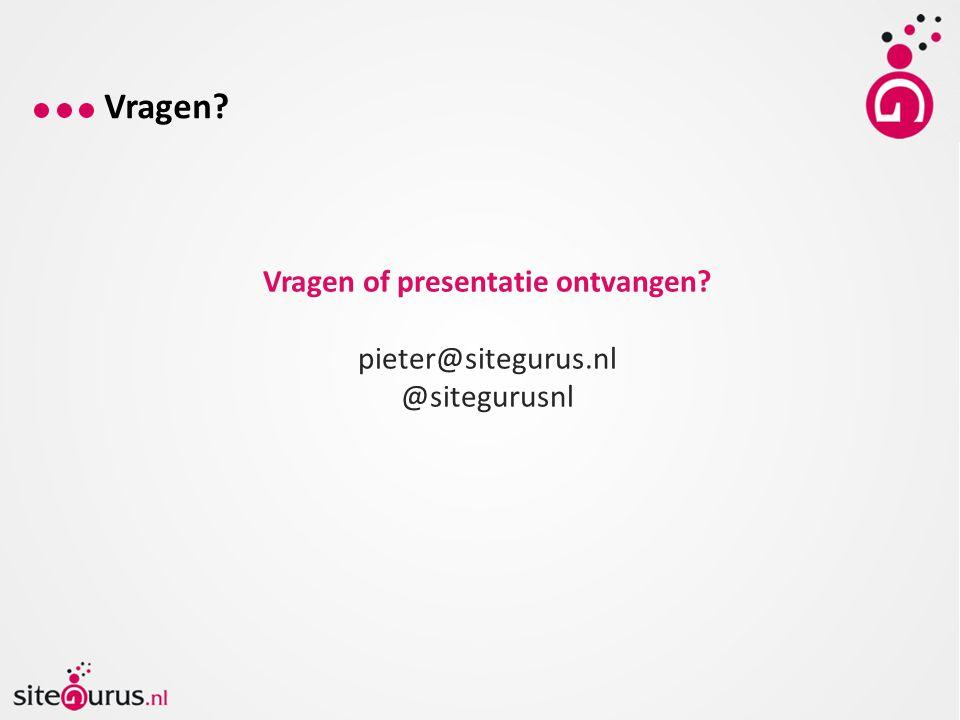 Vragen? Vragen of presentatie ontvangen? pieter@sitegurus.nl @sitegurusnl