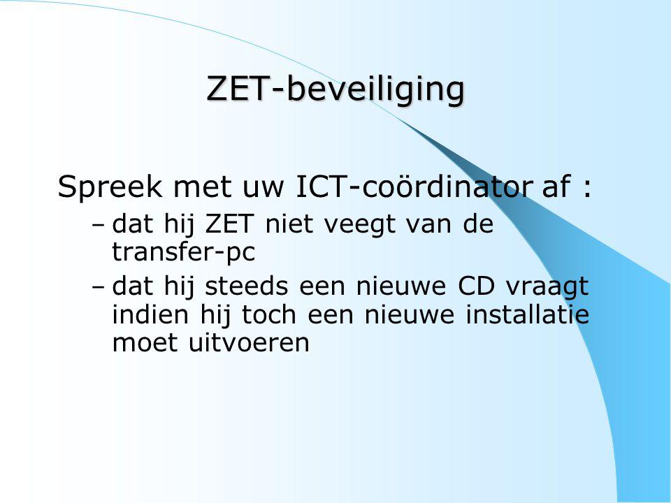 ZET-beveiliging Indien een nieuwe installatie is gebeurd – leg de kopies van global.zet home.zet en trans.zet terug in …/ZET/DATABASE/ Bij wijziging in de configuratie, geef eventueel het nieuwe IP-adres door aan de firma Atron : info@atron.beinfo@atron.be
