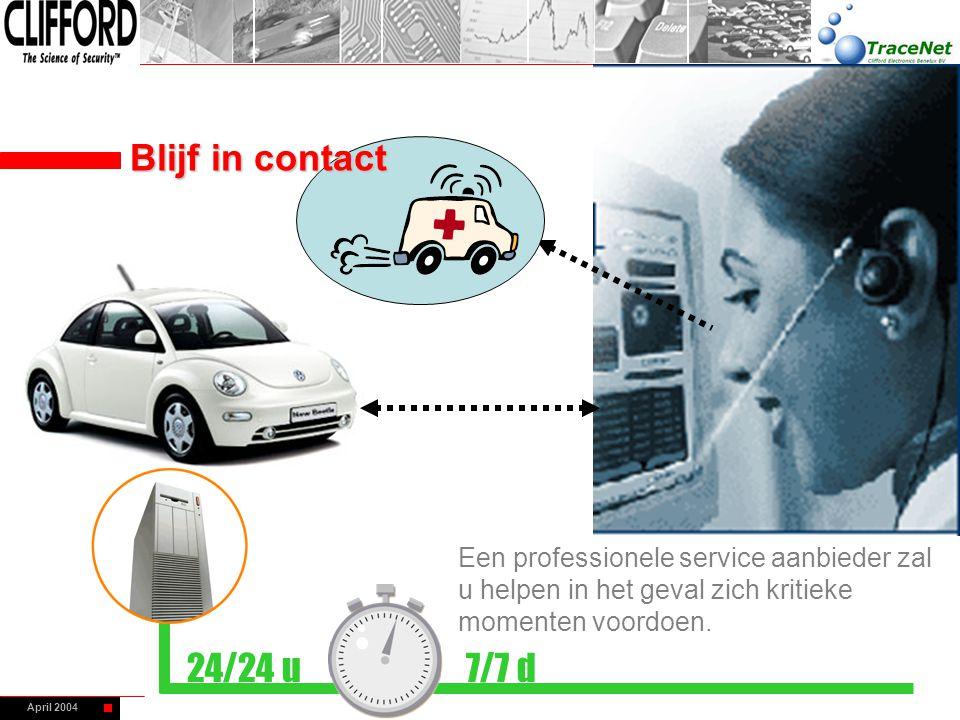 April 2004 Een professionele service aanbieder zal u helpen in het geval zich kritieke momenten voordoen. 24/24 u7/7 d Blijf in contact