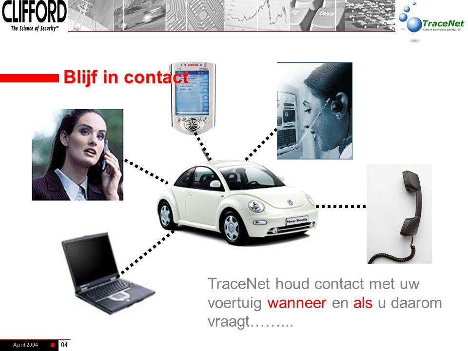 April 2004 04 TraceNet houd contact met uw voertuig wanneer en als u daarom vraagt……... Blijf in contact