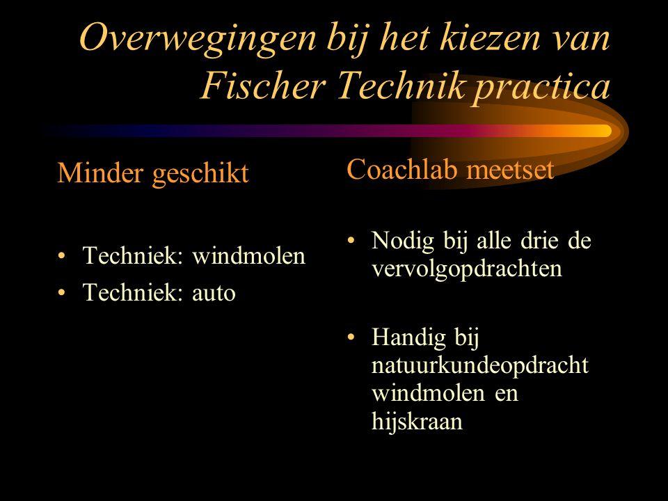 Overwegingen bij het kiezen van Fischer Technik practica Minder geschikt Techniek: windmolen Techniek: auto Coachlab meetset Nodig bij alle drie de vervolgopdrachten Handig bij natuurkundeopdracht windmolen en hijskraan