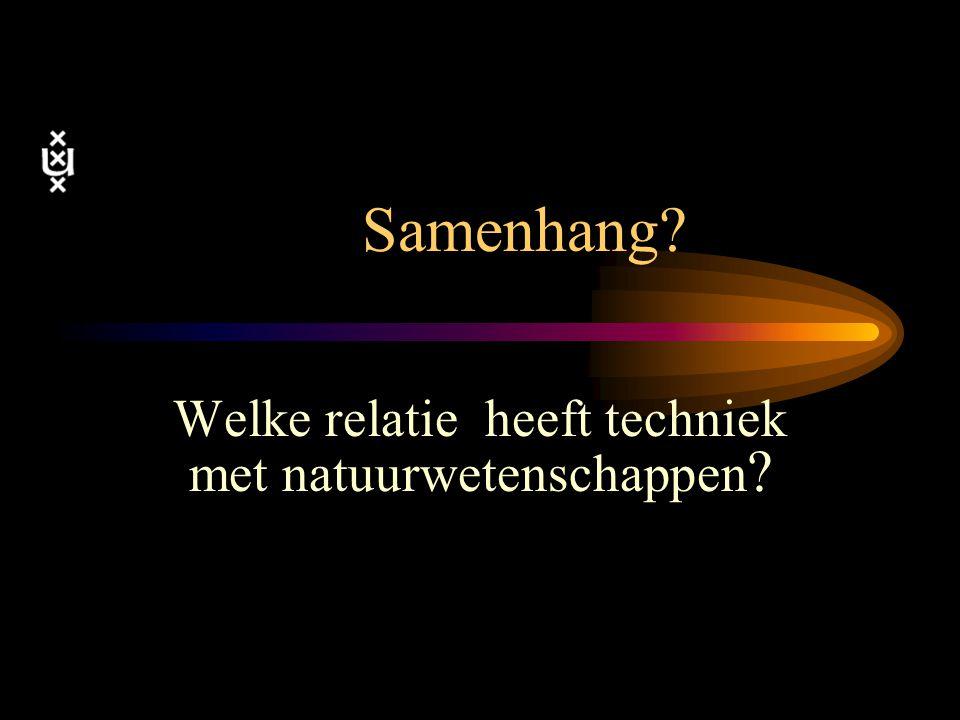 Welke relatie heeft techniek met natuurwetenschappen ? Samenhang?