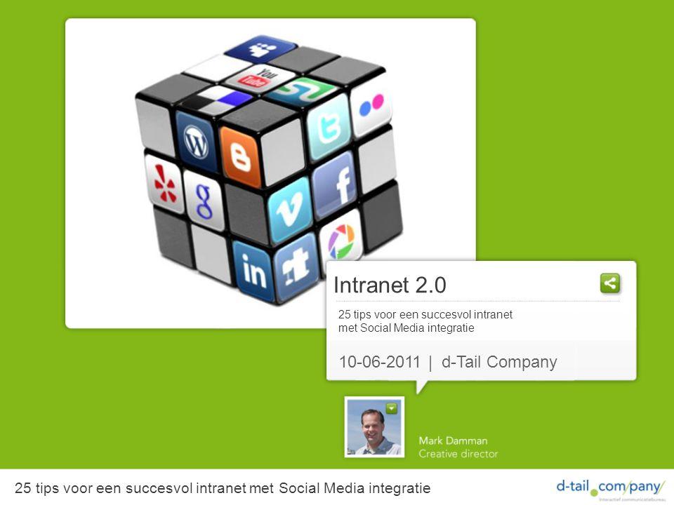 Intranet 2.0 25 tips voor een succesvol intranet met Social Media integratie 10-06-2011 | d-Tail Company 25 tips voor een succesvol intranet met Social Media integratie