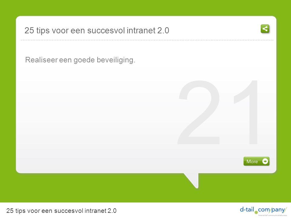 Realiseer een goede beveiliging. 21 25 tips voor een succesvol intranet 2.0