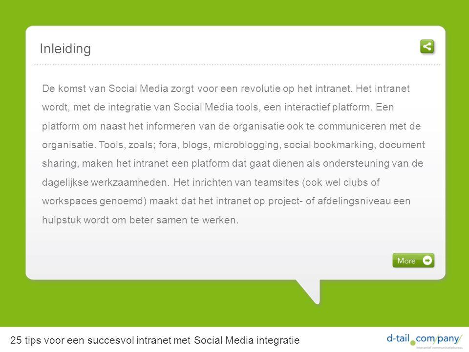 Inleiding 25 tips voor een succesvol intranet met Social Media integratie De komst van Social Media zorgt voor een revolutie op het intranet.