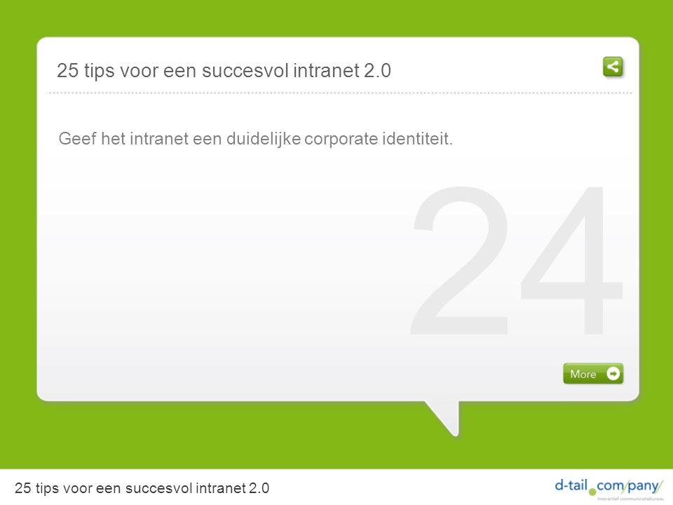 25 tips voor een succesvol intranet 2.0 Geef het intranet een duidelijke corporate identiteit.