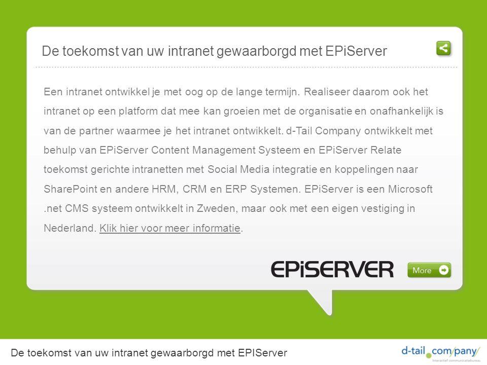 De toekomst van uw intranet gewaarborgd met EPIServer De toekomst van uw intranet gewaarborgd met EPiServer Een intranet ontwikkel je met oog op de lange termijn.