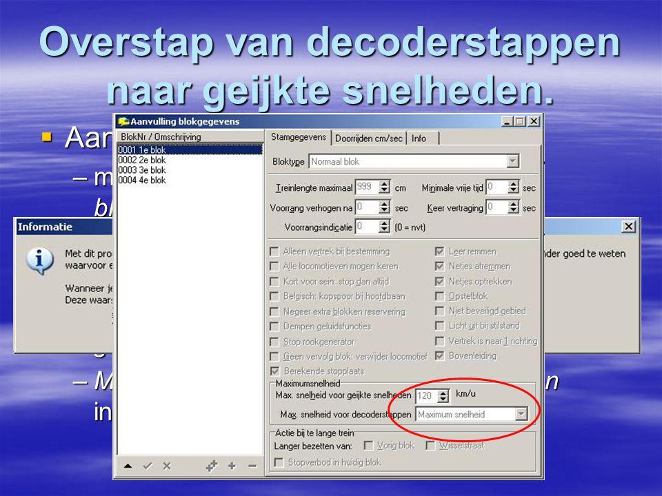 Overstap van decoderstappen naar geijkte snelheden.  Aanvulling blokgegevens –menu Onderhouden/ Aanvulling blokgegevens. –Selecteer het blok waar je
