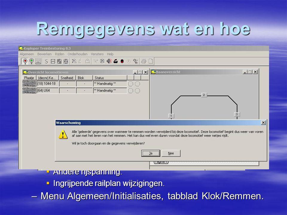 Remgegevens wat en hoe  Rem gegevens worden automatisch opgeslagen per loc/per blok (leren remmen).  Verwijderen na onderhoud/reparatie (per loc) 